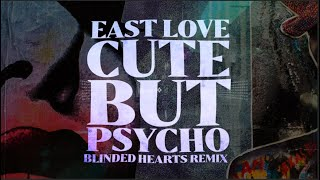 East Love - Cute But Psycho (Blinded Hearts Remix) [Official Lyric Video]