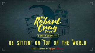 The Robert Cray Band - Sittin' On Top of the World - 4 Nights Of 40 Years Live