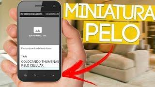 COMO COLOCAR  MINIATURA DOS VIDEOS PELO CELULAR ! 2017