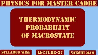 Thermodynamic Probability Of Macrostate. Physics For Master Cadre Lecture-27