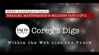 Corey's Digs - Measles, Masterminds & Millions Part 2 of 2