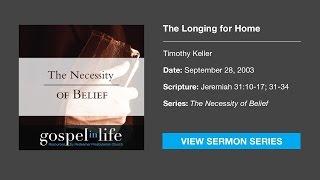 The Longing for Home – Timothy Keller [Sermon]