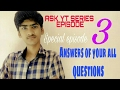 ASK YT SERIES EPISODE 3 [Answers of your all QUESTIONS]