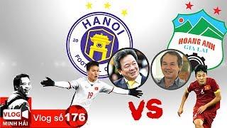 Vlog Minh Hải   Hà Nội FC vs HAGL - Bầu Hiển vs Bầu Đức - Quang Hải vs Xuân Trường - số 1 & số 2