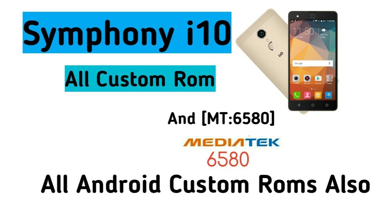 Symphony i10 All Custom Rom//And Also You Can Find MT:6580 All Rom