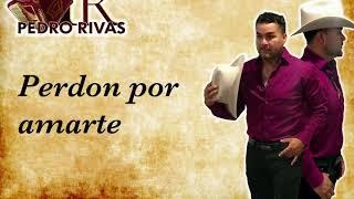 Pedro Rivas : Perdon por amarte