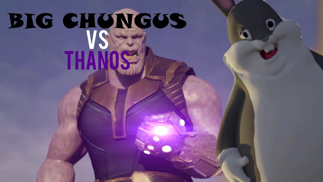 Big Chungus Vs Thanos Youtube