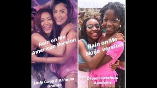 Rain On Me American Version Vs. Naija By Lady Gaga, Ariana Grande & The Dream Catchers Academy