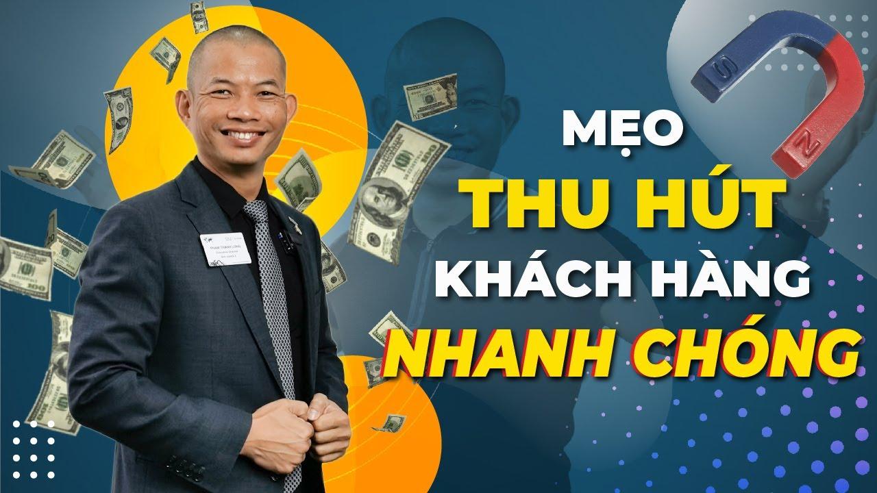 Mẹo thu hút khách hàng nhanh chóng, ít tốn kém cho dân kinh doanh   Phạm Thành Long