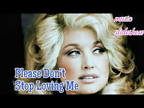 Please Don't Stop Loving Me Dolly Parton