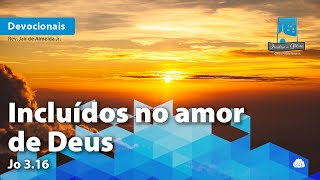 Incluídos no amor de Deus | Jo 3.16