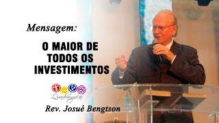 Mensagem Rev Josué Bengtson - O Maior de todos os investimentos - Dia 31/01/2016