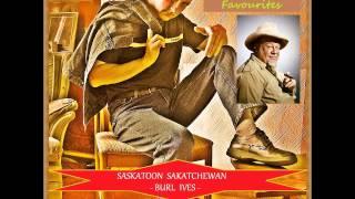 Saskatoon Sakatchewan - Burl Ives (Frankie