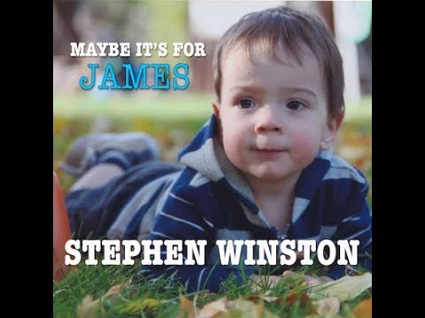 """Stephen Winston """"Maybe It's For James"""""""