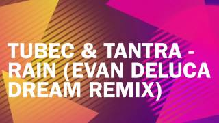 Tubec & Tantra   Rain evan Deluca Dream Remix