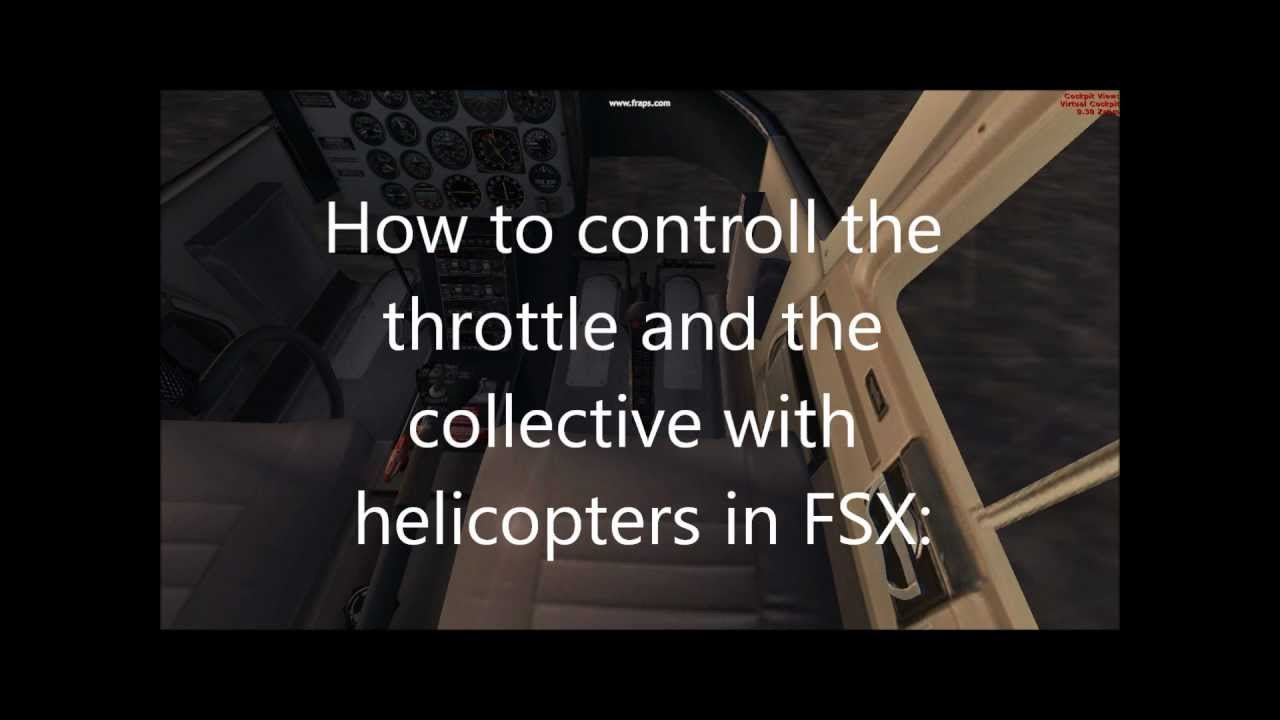 How to controll the Throttle and collective with helicopters in FSX