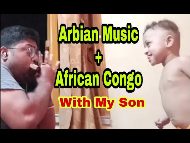 African Congo + Arbian music with son (Just For Fun)