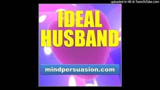 Download Ideal Husband - Attract The Ideal Husband - Transform Your Existing Husband MP3 song and Music Video