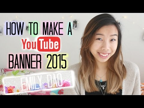 How to Make a YouTube Banner 2015 Emily Dao - YouTube - how to make banner for youtube