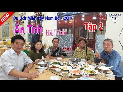 Du Lịch Miền Tây Nam Bộ 2019 – Tập 2 – Ân Tình Hà Tĩnh