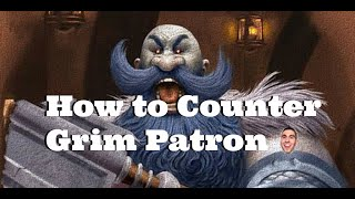 How to counter Grim Patron