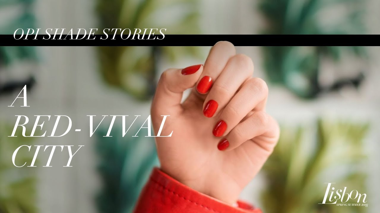 Video:OPI Lisbon Shade Stories | A Red-vival City