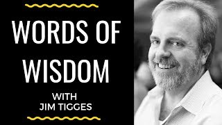 Words of Wisdom - Jim Tigges