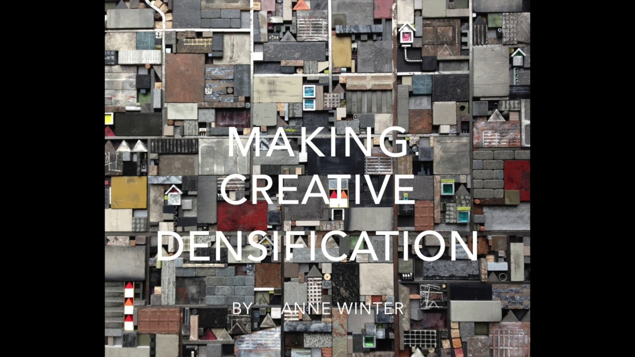"""Making """"Creative Densification"""" by Anne Winter"""