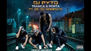 Dj Pyto Feat. Os Do Momento - Tranca a Porta (Audio Official)