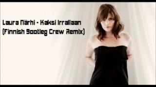 Laura Närhi - Kaksi Irrallaan [Finnish Bootleg Crew Remix]