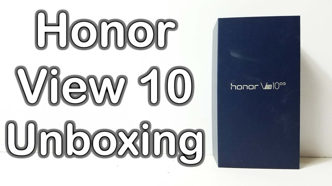 Honor View 10 (V10) Unboxing and First Look Review - Nothing Wired ...