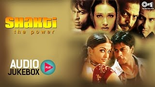 Shakti The Power Audio Songs Jukebox | Shahrukh Khan, Karisma Kapoor, Sanjay Kapoor | Hindi Songs