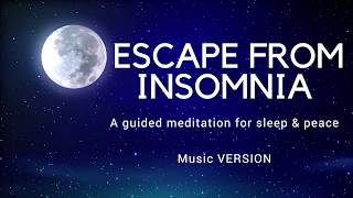 ESCAPE FROM INSOMNIA A guided meditation visualization for sleep and peace( with music)