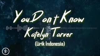 Katelyn Tarver - You Don't Know (Lirik dan Arti | Terjemahan)