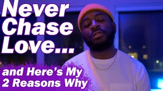 NEVER Chase Love | My 2 Reasons Why (Dating Advice)