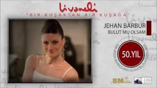 Jehan Barbur - Bulut mu Olsam (Livaneli 50. Yıl Özel)