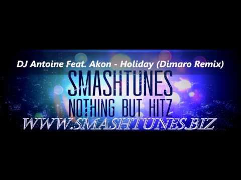 DJ Antoine Feat. Akon - Holiday (Dimaro Remix)(SUPPORTED BY WWW.SMASHTUNES.BIZ)