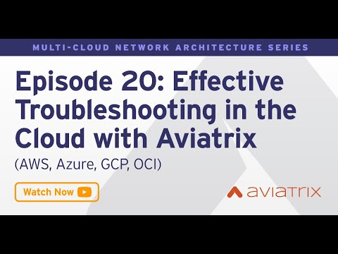 MCNA EP 20: Effective Troubleshooting in the Cloud with Aviatrix - AWS, Azure, GCP, OCI