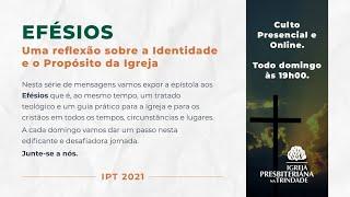 Efésios: Uma Carta Para Hoje   Culto 07/03/2021