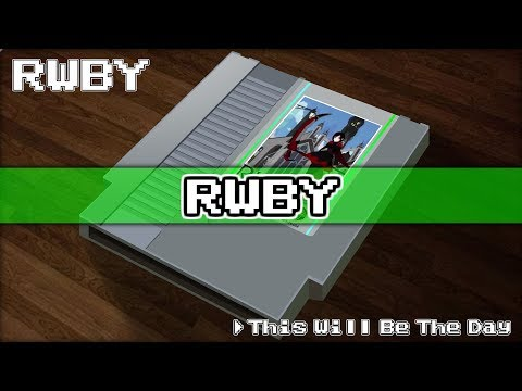 This Will Be The Day/RWBY 8bit