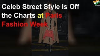 Celeb street style is off the charts at Paris Fashion Week