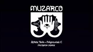Aphex Twin - Polynomial-C (Muzarco Remix)