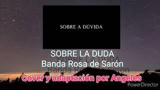BANDA ROSA DE SARON  - SOBRE A DÚVIDA  -  ( Cover en español)