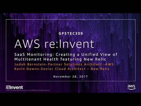 AWS re:Invent 2017: GPS: SaaS Monitoring - Creating a Unified View of Multitenant He (GPSTEC309)