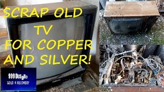 Scrap OLD TV For Copper Nad Silver!