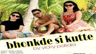 Bhonkde Si Kutte | Vicky Patiala | New Punjabi Song 2018 | Latest Punjabi Song |