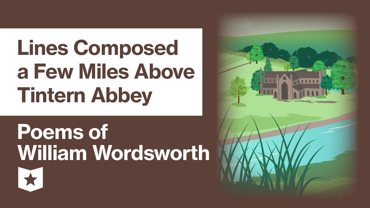 Poem Of William Wordsworth Selected Line Composed A Few Mile Above Tintern Abbey Youtube Written Summary