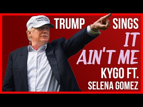 Donald Trump Sings IT AIN'T ME | Selena Gomez & Kygo Cover