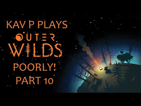 Kav P Plays Outer Wilds Poorly! Part 10 (UK Election Drunken Special)