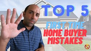 Top 5 First Time Home Buyer Mistakes